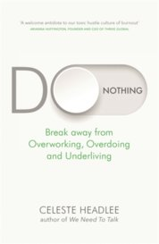 Do Nothing : Break Away from Overworking, Overdoing and Underliving