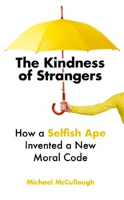 The Kindness of Strangers : How a Selfish Ape Invented a New Moral Code