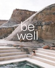 Be Well : New Spa and Bath Culture and the Art of Being Well