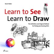 Learn to See, Learn to Draw: The Definitive and Original Method for Picking Up Drawing Skills