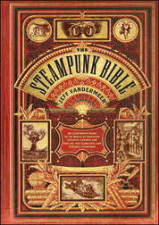 Steampunk Bible: An Illustrated Guide