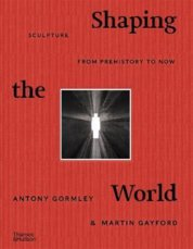 Shaping the World: Sculpture from Prehistory to Now