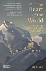 The Heart of the World : A Journey to Tibets Lost Paradise
