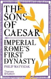 The Sons of Caesar: Imperial Romes First Dynasty
