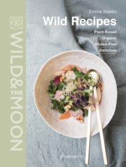 Wild Recipes: Organic, Plant-Based, Gluten-Free, Delicious