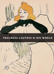 Toulouse-Lautrec and His World