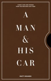 A Man & His Car : Iconic Cars and Stories from the Men Who Love Them