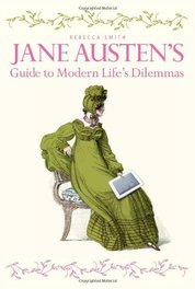 Jane Austen Guide to Modern Life`s Dilemmas
