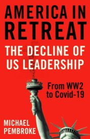 America in Retreat  The Decline of US Leadership from WW2 to Covid 19