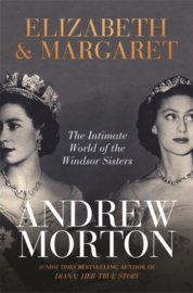 Elizabeth and Margaret : The Intimate World of the Windsor Sisters