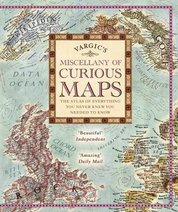 Vargics Miscellany of Curious Maps: Mapping out the Modern World