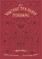 Your Vintage Tea Party Journal : Capture Your Passion for All Things Vintag