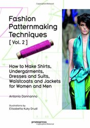 Fashion Patternmaking Techniques, Volume 2: Women and Men - How to Make Shirts, Undergarments, Dresses and Suits, Waistcoats, Mens Jackets
