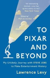 To Pixar and Beyond  My Unlikely Journey with Steve Jobs to Make Entertainment History