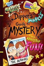 Gravity Falls Dippers and Mabels Guide to Mystery and Nonstop Fun! .