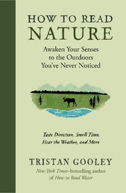 How to Read Nature: Awaken Your Senses to the Outdoors Youve Never Noticed