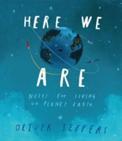 Here We Are: Notes For Living On Planet Earth