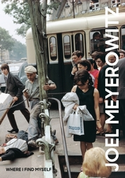 Joel Meyerowitz: Where I Find Myself
