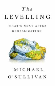 The Levelling: Whats Next After Globalization