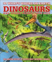 Whats Where on Earth Dinosaurs and Other Prehistoric Life
