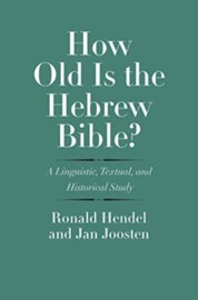 How Old Is the Hebrew Bible A Linguistic, Textual, and Historical Study