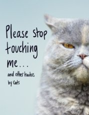 Please Stop Touching Me … and other Haiku by Cats
