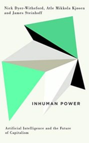 Inhuman Power Artificial Intelligence and the Future of Capitalism