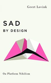 Sad by Design On Platform Nihilism