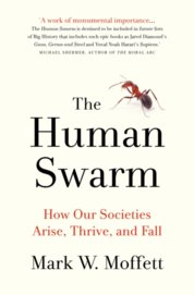 Human Swarm How Our Societies Arise Thrive and Fall