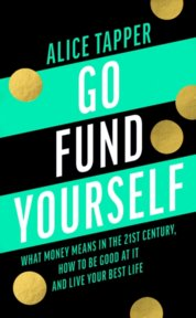 Go Fund Yourself What Money Means in the 21st Century How to be Good at it and Live Your Best Life