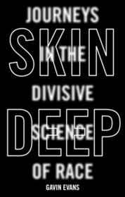 Skin Deep Journeys in the Divisive Science of Race