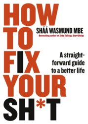 How to Fix Your Sht : A Straightforward Guide to a Better Life