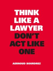 Think Like a Lawyer, Dont Act Like One