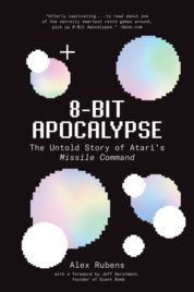 8-Bit Apocalypse: The Untold Story of Ataris Missile Command