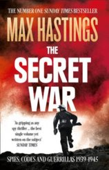 The Secret War: Spies, Codes And Guerrillas 1939–1945
