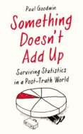 Something Doesnt Add Up : Surviving Statistics in a Post-Truth World