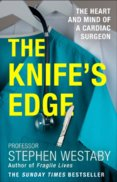 Knife's Edge: The Heart And Mind Of A Cardiac Surgeon
