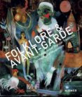 Folklore and Avantgarde : The Reception of Popular Traditions in the Age of Modernism