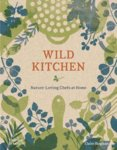 Wild Kitchen: Nature-Loving Chefs at Home
