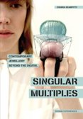Singular Multiples: Contemporary Jewellery Beyond the Digital
