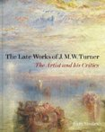 Late Works of J. M. W. Turner: The Artist and his Critics