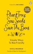 Plant Trees, Sow Seeds, Save The Bees
