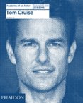 Cruise Tom: Anatomy of an Actor