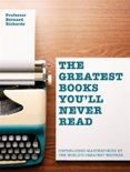 Greatest Books Youll Never Read : Unpublished Masterpieces by the Worlds Greatest Writers