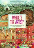 Wheres the Artist? From Cave to Paintings to Modern Art : A Look and Find Book