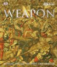 Weapon: A Visual History of Arms & Armour