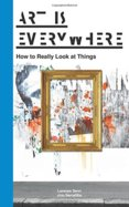 Art Is Everywhere How to Really Look at Things