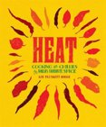 Heat : Cooking with Chillies, the Worlds Favourite Spice