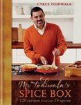 Mr Todiwalas Spice Box : 120 Recipes with Just 10 Spices