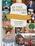 As the Romans Do : Authentic and Reinvented Recipes from the Eternal City